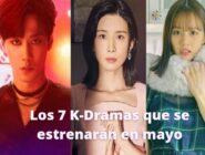Estos son los 7 K-Dramas que se estrenarán en mayo